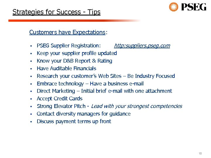 Strategies for Success - Tips Customers have Expectations: § § § PSEG Supplier Registration: