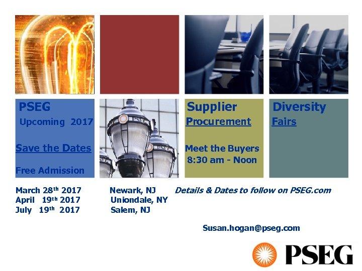 PSEG Supplier Diversity Upcoming 2017 Procurement Fairs Save the Dates Free Admission Meet
