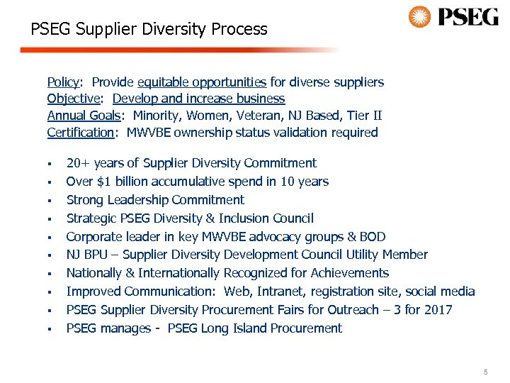 PSEG Supplier Diversity Process Policy: Provide equitable opportunities for diverse suppliers Objective: Develop and
