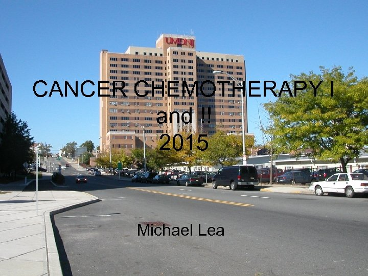 CANCER CHEMOTHERAPY I and !! 2015 Michael Lea