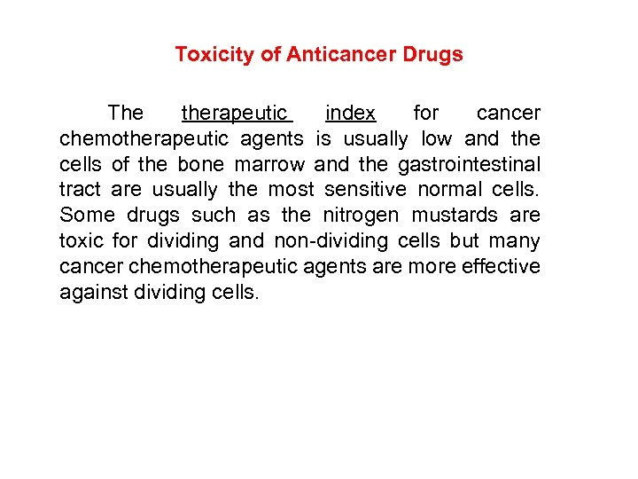 Toxicity of Anticancer Drugs The therapeutic index for cancer chemotherapeutic agents is usually low
