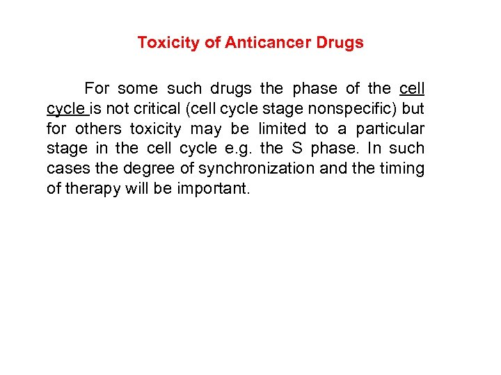 Toxicity of Anticancer Drugs For some such drugs the phase of the cell cycle