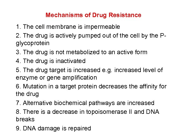 Mechanisms of Drug Resistance 1. The cell membrane is impermeable 2. The drug is