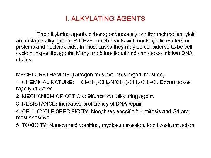 I. ALKYLATING AGENTS The alkylating agents either spontaneously or after metabolism yield an unstable