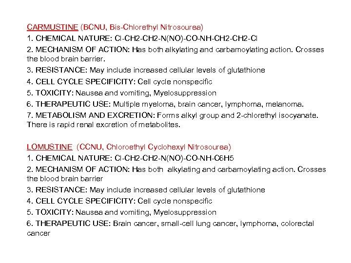 CARMUSTINE (BCNU, Bis-Chlorethyl Nitrosourea) 1. CHEMICAL NATURE: Cl-CH 2 -N(NO)-CO-NH-CH 2 -Cl 2. MECHANISM
