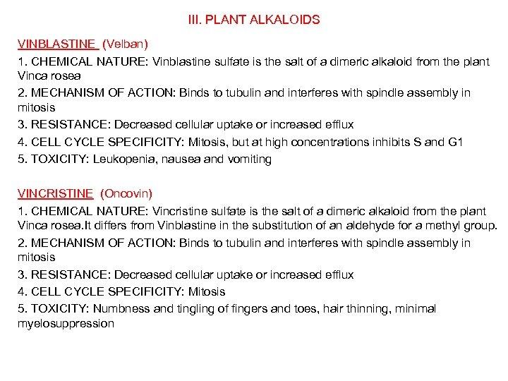 III. PLANT ALKALOIDS VINBLASTINE (Velban) 1. CHEMICAL NATURE: Vinblastine sulfate is the salt of