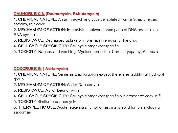 DAUNORUBICIN (Daunomycin, Rubidomycin) 1. CHEMICAL NATURE: An anthracycline glycoside isolated from a Streptomyces species,