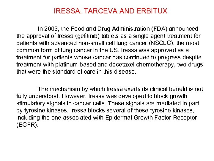 IRESSA, TARCEVA AND ERBITUX In 2003, the Food and Drug Administration (FDA) announced the