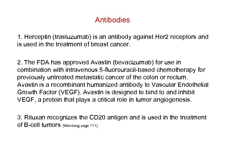 Antibodies 1. Herceptin (trastuzumab) is an antibody against Her 2 receptors and is used