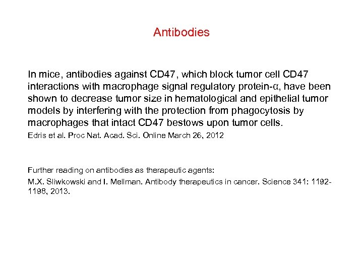 Antibodies In mice, antibodies against CD 47, which block tumor cell CD 47 interactions