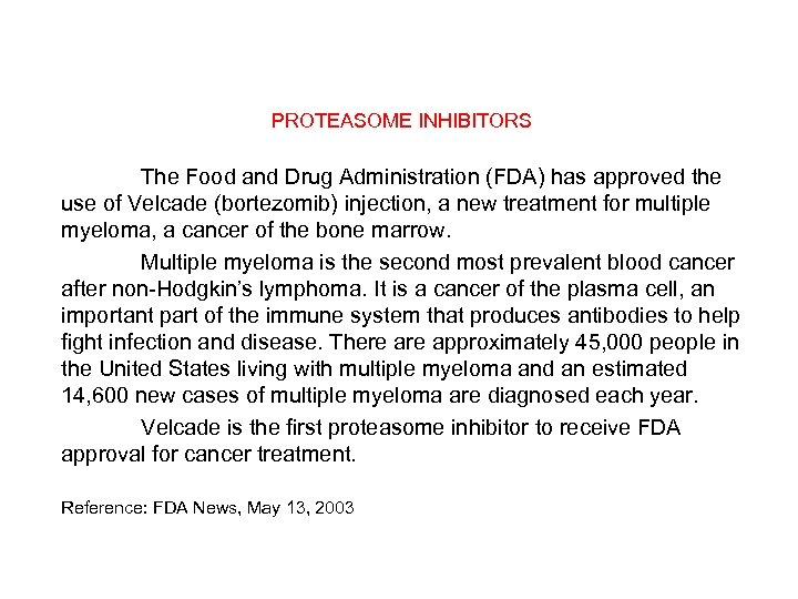 PROTEASOME INHIBITORS The Food and Drug Administration (FDA) has approved the use of Velcade