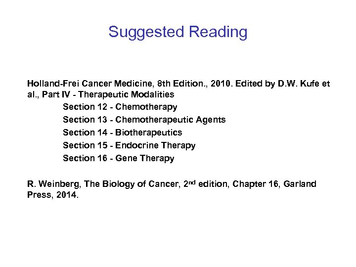 Suggested Reading Holland-Frei Cancer Medicine, 8 th Edition. , 2010. Edited by D. W.