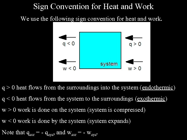 Sign Convention for Heat and Work We use the following sign convention for heat