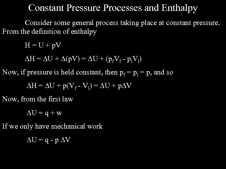 Constant Pressure Processes and Enthalpy Consider some general process taking place at constant pressure.