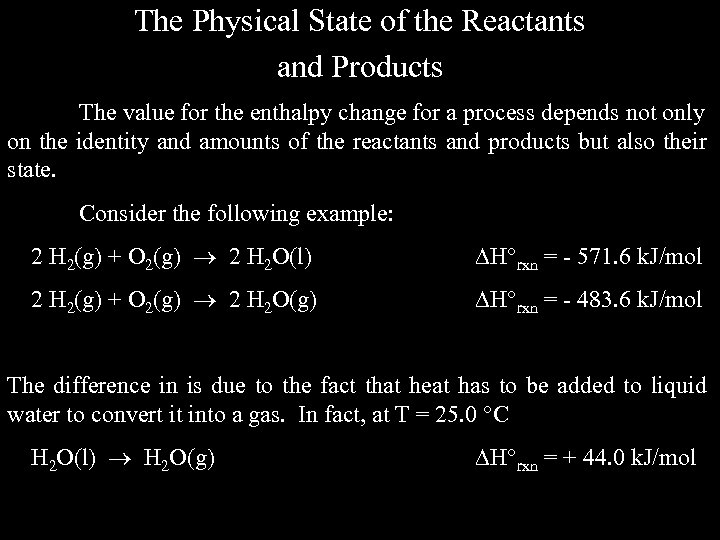 The Physical State of the Reactants and Products The value for the enthalpy change