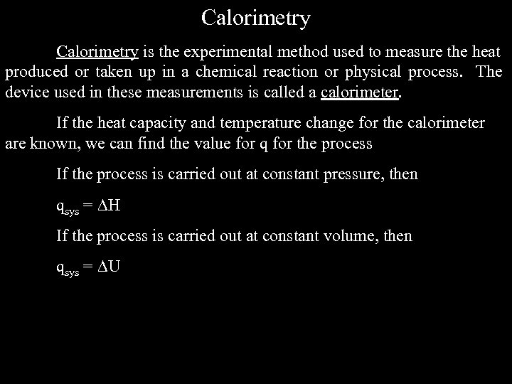 Calorimetry is the experimental method used to measure the heat produced or taken up