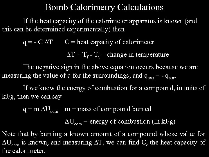 Bomb Calorimetry Calculations If the heat capacity of the calorimeter apparatus is known (and