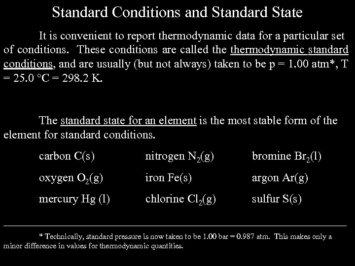 Standard Conditions and Standard State It is convenient to report thermodynamic data for a