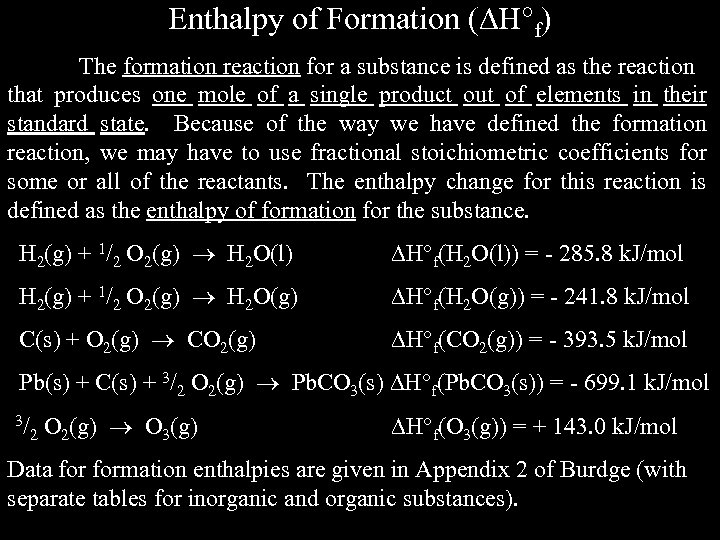 Enthalpy of Formation ( H f) The formation reaction for a substance is defined