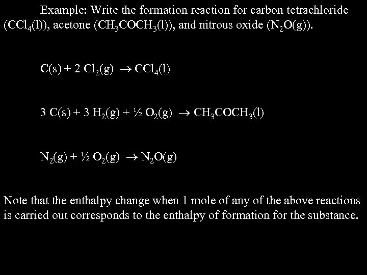Example: Write the formation reaction for carbon tetrachloride (CCl 4(l)), acetone (CH 3 COCH
