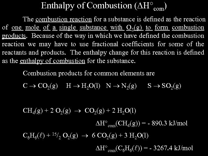 Enthalpy of Combustion ( H com) The combustion reaction for a substance is defined