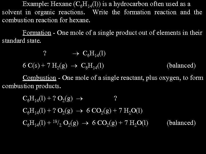 Example: Hexane (C 6 H 14(l)) is a hydrocarbon often used as a solvent