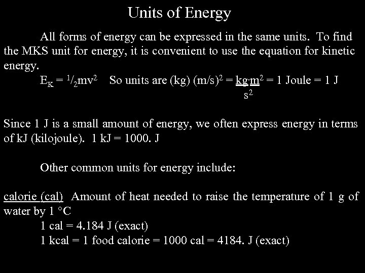 Units of Energy All forms of energy can be expressed in the same units.