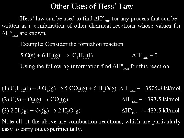 Other Uses of Hess' Law Hess' law can be used to find H rxn