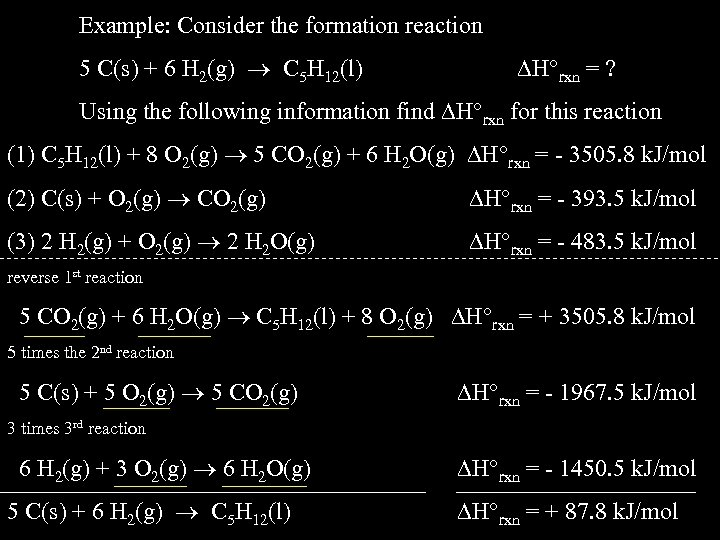 Example: Consider the formation reaction 5 C(s) + 6 H 2(g) C 5 H