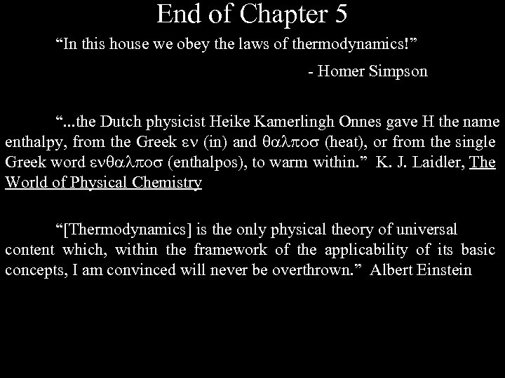 """End of Chapter 5 """"In this house we obey the laws of thermodynamics!"""" -"""