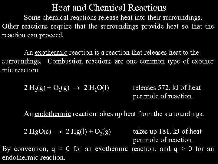 Heat and Chemical Reactions Some chemical reactions release heat into their surroundings. Other reactions