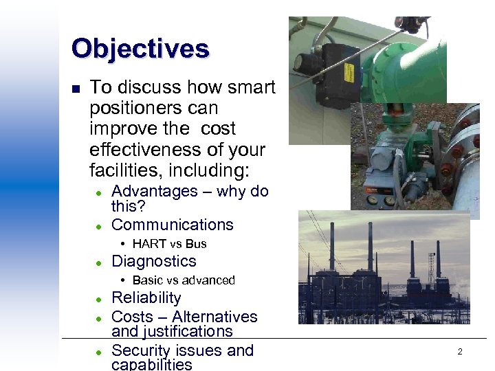Objectives n To discuss how smart positioners can improve the cost effectiveness of your