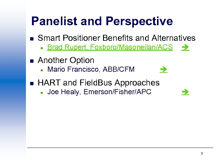Panelist and Perspective n Smart Positioner Benefits and Alternatives l n Another Option l