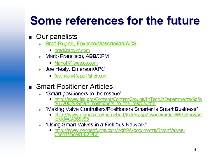Some references for the future n Our panelists l Brad Rupert, Foxboro/Masoneilan/ACS • brad@acs-sf.