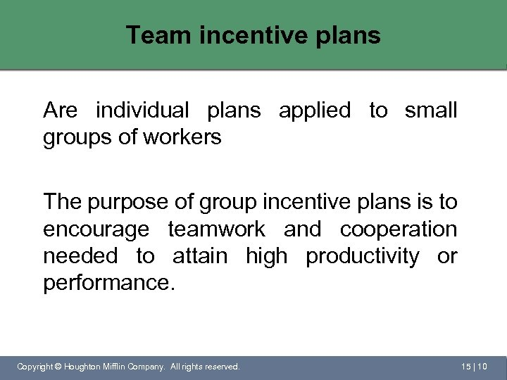 Team incentive plans Are individual plans applied to small groups of workers The purpose