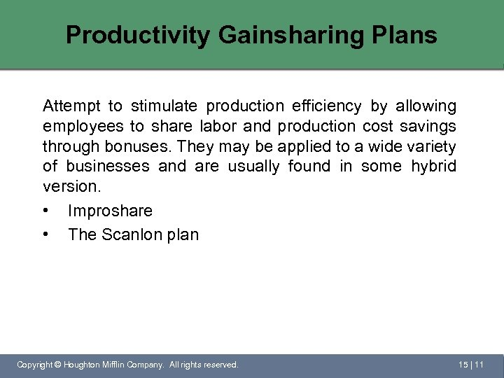 Productivity Gainsharing Plans Attempt to stimulate production efficiency by allowing employees to share labor