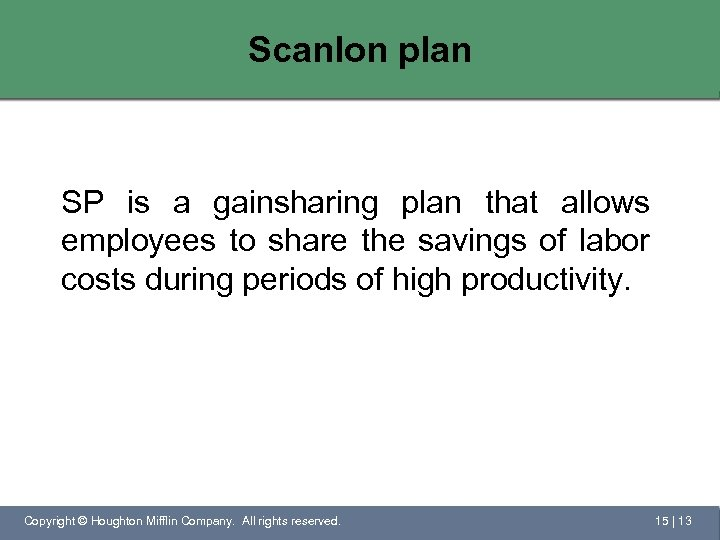 Scanlon plan SP is a gainsharing plan that allows employees to share the savings