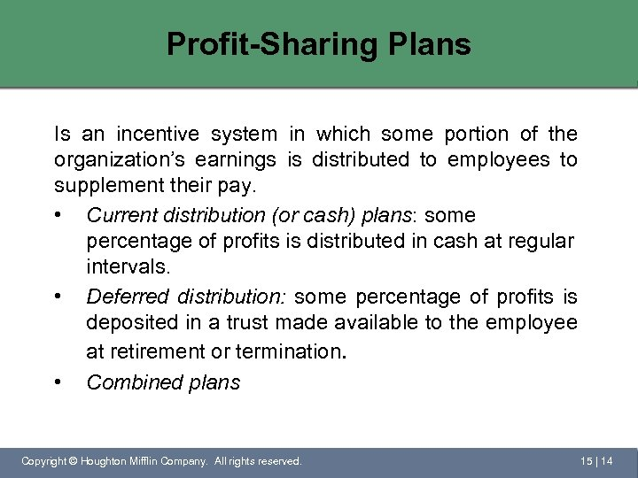 Profit-Sharing Plans Is an incentive system in which some portion of the organization's earnings