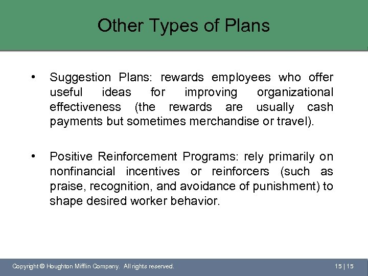 Other Types of Plans • Suggestion Plans: rewards employees who offer useful ideas for