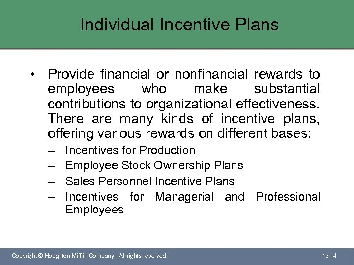 Individual Incentive Plans • Provide financial or nonfinancial rewards to employees who make substantial