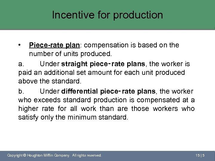 Incentive for production • Piece-rate plan: compensation is based on the number of units