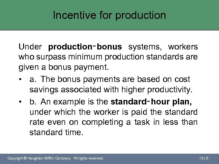 Incentive for production Under production‑bonus systems, workers who surpass minimum production standards are given