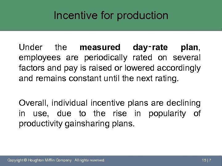 Incentive for production Under the measured day‑rate plan, employees are periodically rated on several