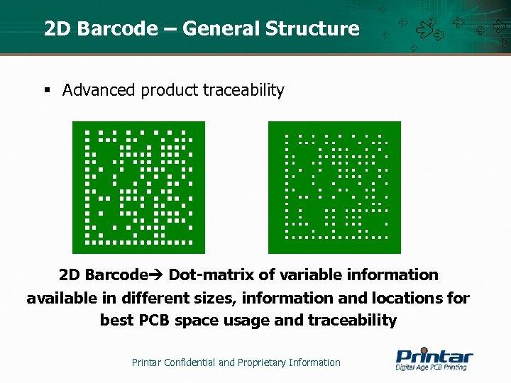 2 D Barcode – General Structure § Advanced product traceability 2 D Barcode Dot-matrix