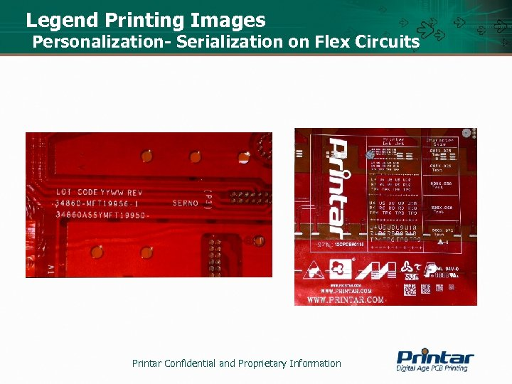 Legend Printing Images Personalization- Serialization on Flex Circuits Printar Confidential and Proprietary Information