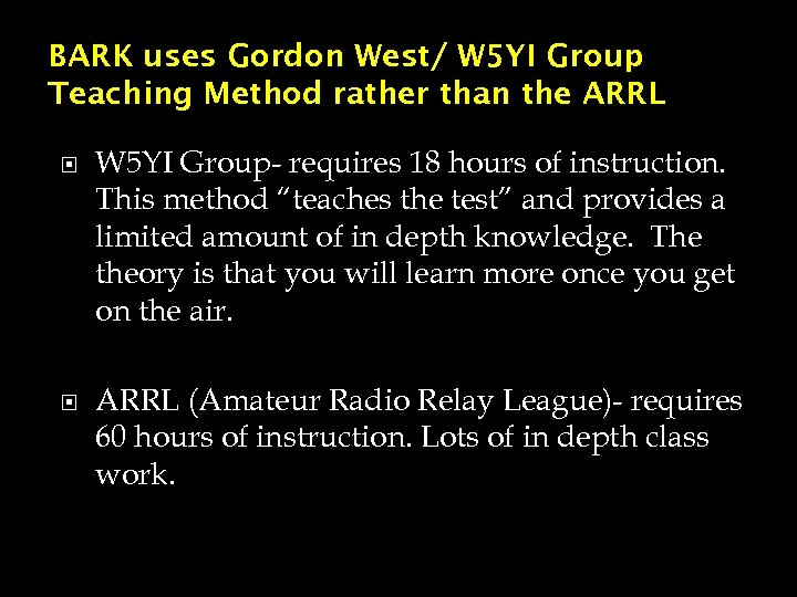 BARK uses Gordon West/ W 5 YI Group Teaching Method rather than the ARRL