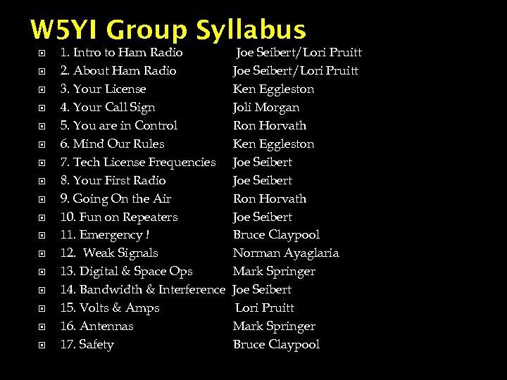W 5 YI Group Syllabus 1. Intro to Ham Radio 2. About Ham Radio