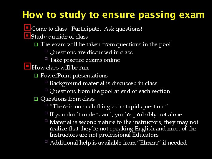 How to study to ensure passing exam Come to class. Participate. Ask questions! Study