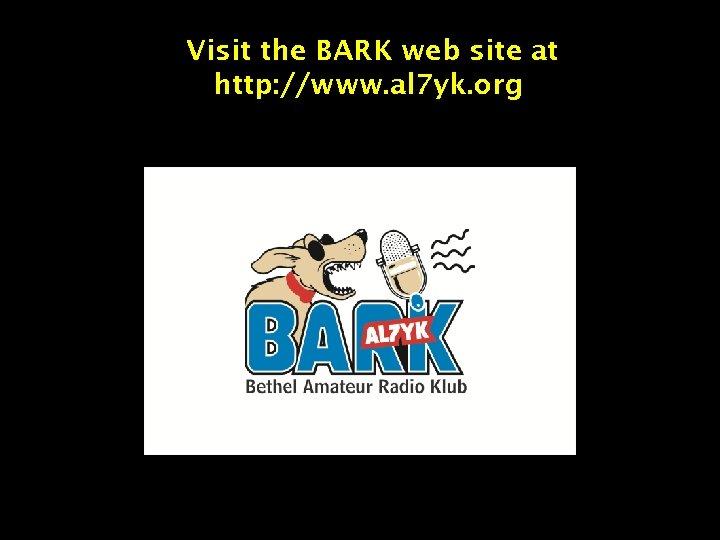 Visit the BARK web site at http: //www. al 7 yk. org