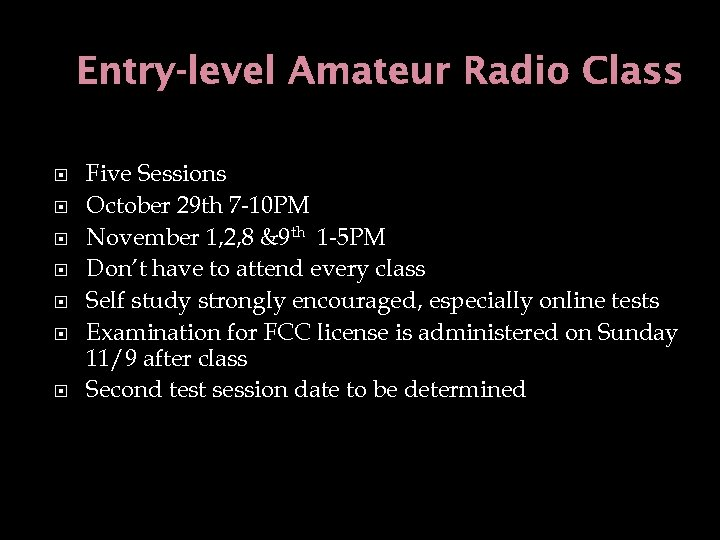 Entry-level Amateur Radio Class Five Sessions October 29 th 7 -10 PM November 1,